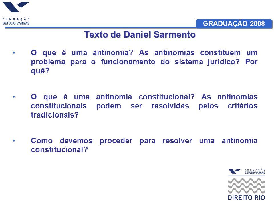 GRADUAÇÃO 2008 Texto de Daniel Sarmento O que é uma antinomia? As antinomias constituem um problema para o funcionamento do sistema jurídico? Por quê?