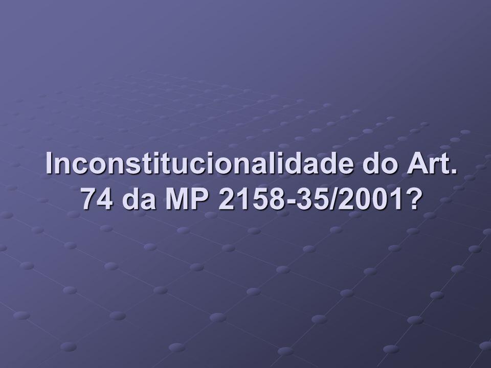 Inconstitucionalidade do Art. 74 da MP 2158-35/2001?