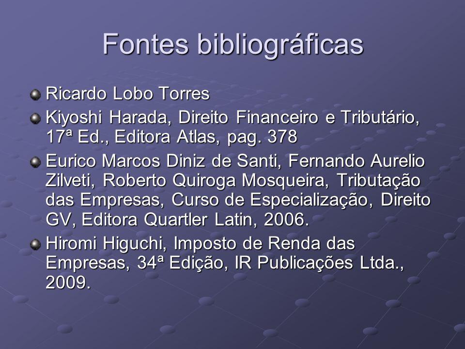 Fontes bibliográficas Ricardo Lobo Torres Kiyoshi Harada, Direito Financeiro e Tributário, 17ª Ed., Editora Atlas, pag. 378 Eurico Marcos Diniz de San