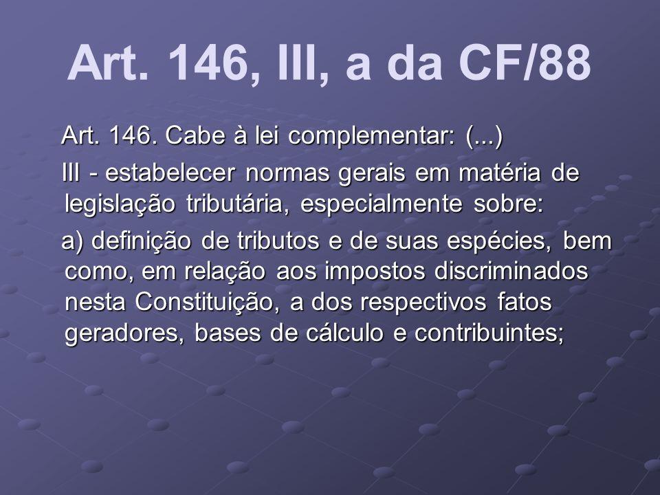 Art. 146, III, a da CF/88 Art. 146. Cabe à lei complementar: (...) Art. 146. Cabe à lei complementar: (...) III - estabelecer normas gerais em matéria