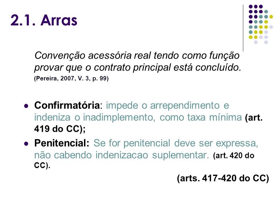 2.1. Arras Convenção acessória real tendo como função provar que o contrato principal está concluído. (Pereira, 2007, V. 3, p. 99) Confirmatória: impe