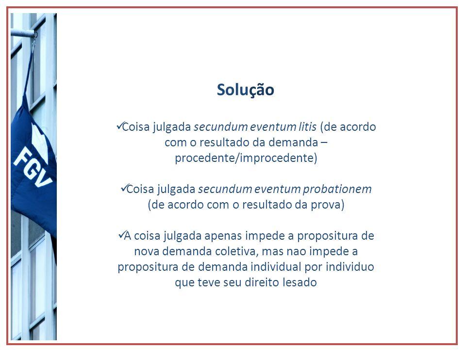 Solução Coisa julgada secundum eventum litis (de acordo com o resultado da demanda – procedente/improcedente) Coisa julgada secundum eventum probation