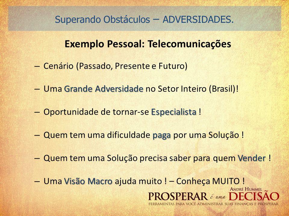 Exemplo Pessoal: Telecomunicações – Cenário (Passado, Presente e Futuro) Grande Adversidade – Uma Grande Adversidade no Setor Inteiro (Brasil)! Especi