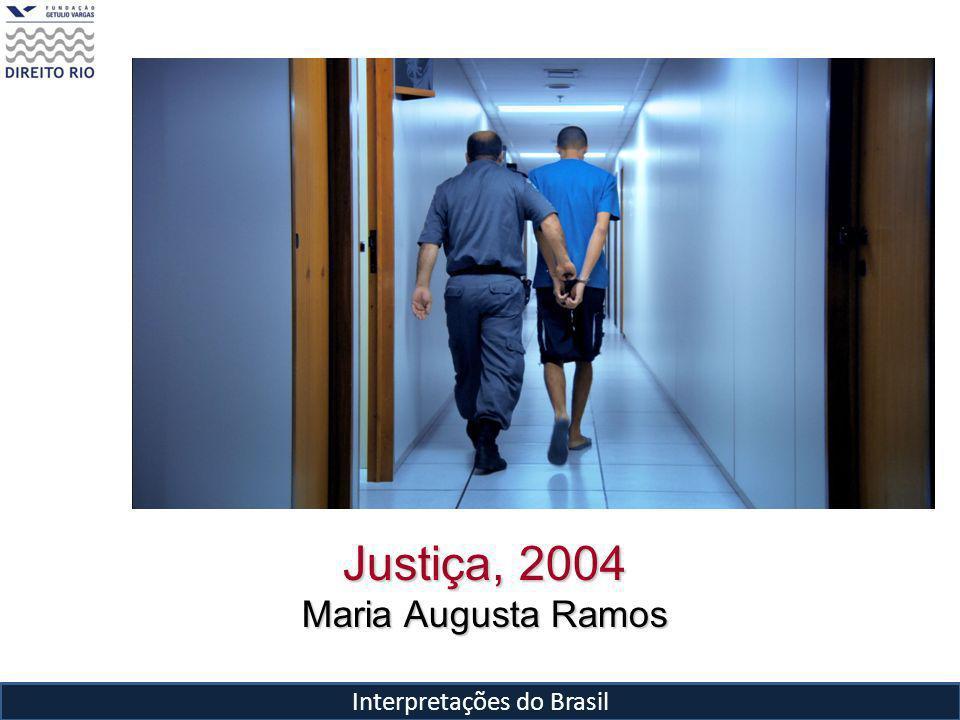 Interpretações do Brasil Justiça, 2004 Maria Augusta Ramos
