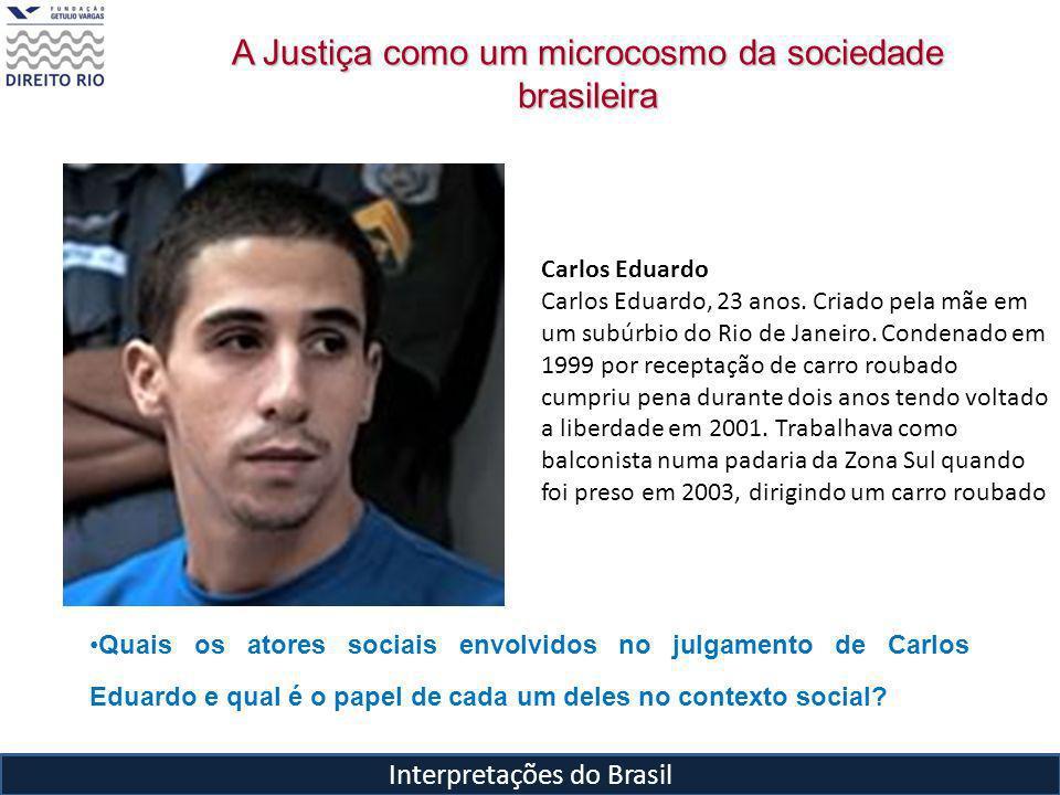 Interpretações do Brasil A Justiça como um microcosmo da sociedade brasileira Carlos Eduardo Carlos Eduardo, 23 anos.