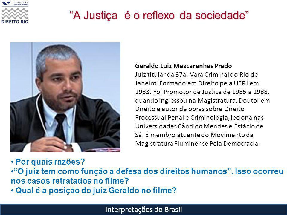 Interpretações do Brasil A Justiça é o reflexo da sociedade Por quais razões.