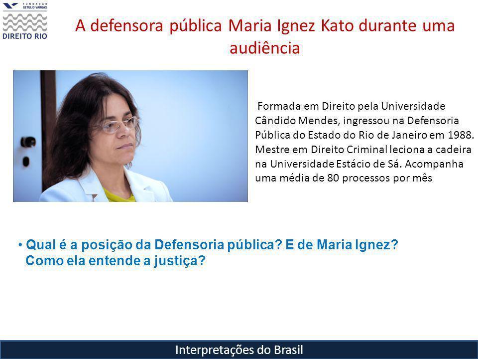 Interpretações do Brasil A defensora pública Maria Ignez Kato durante uma audiência Qual é a posição da Defensoria pública.