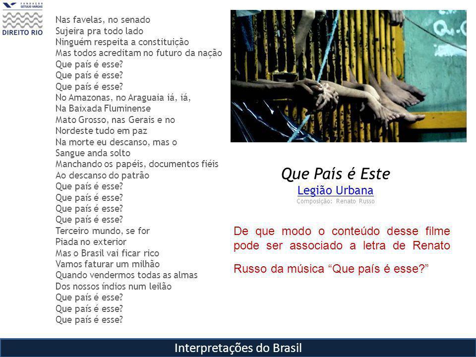 Interpretações do Brasil Nas favelas, no senado Sujeira pra todo lado Ninguém respeita a constituição Mas todos acreditam no futuro da nação Que país é esse.