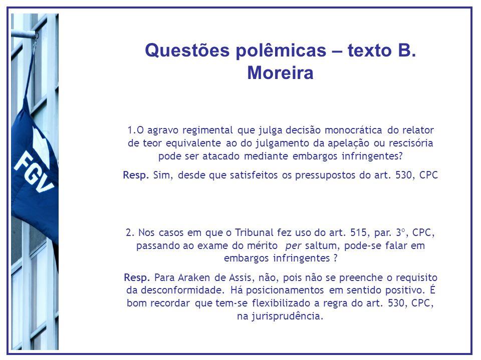Questões polêmicas – texto B. Moreira 1.O agravo regimental que julga decisão monocrática do relator de teor equivalente ao do julgamento da apelação