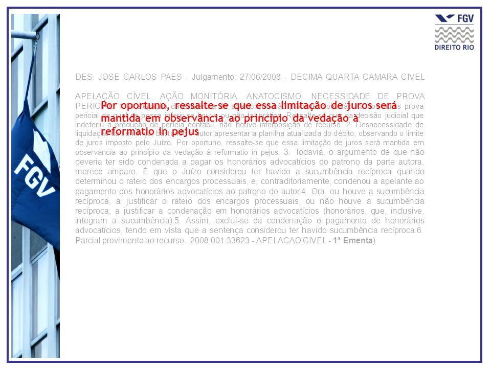 DES. JOSE CARLOS PAES - Julgamento: 27/06/2008 - DECIMA QUARTA CAMARA CIVEL APELAÇÃO CÍVEL. AÇÃO MONITÓRIA. ANATOCISMO. NECESSIDADE DE PROVA PERICIAL.