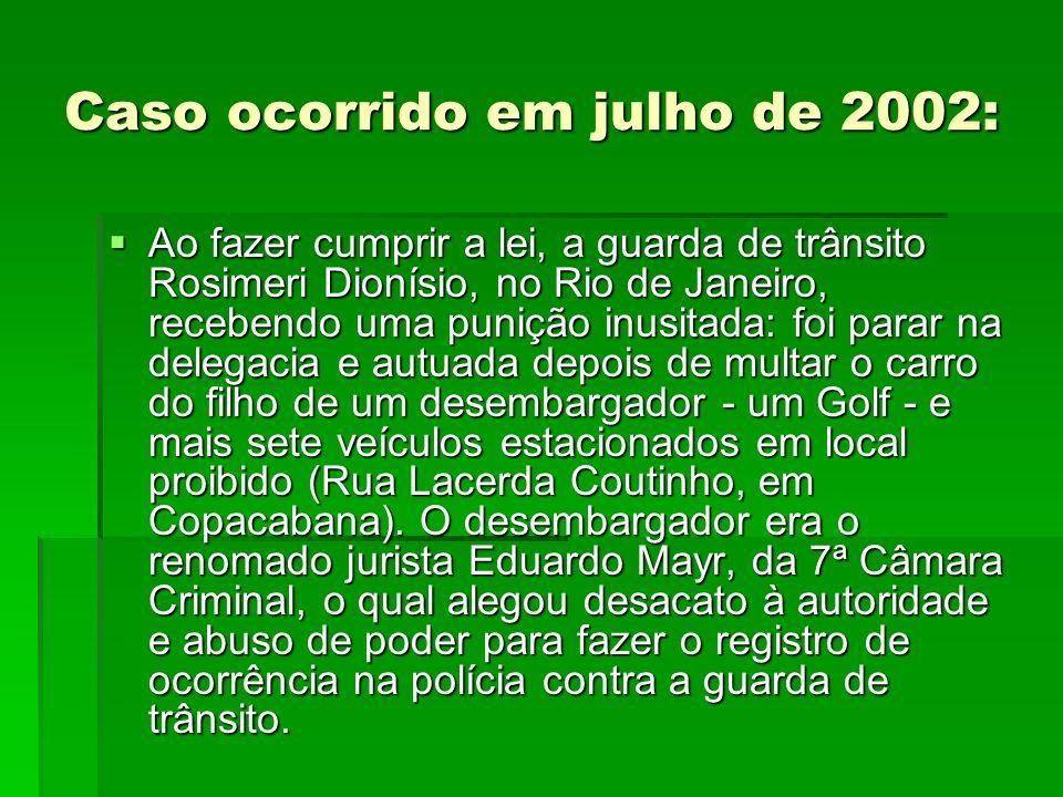 Caso ocorrido em julho de 2002: Ao fazer cumprir a lei, a guarda de trânsito Rosimeri Dionísio, no Rio de Janeiro, recebendo uma punição inusitada: fo