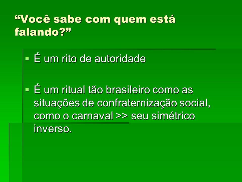 Você sabe com quem está falando? É um rito de autoridade É um rito de autoridade É um ritual tão brasileiro como as situações de confraternização soci