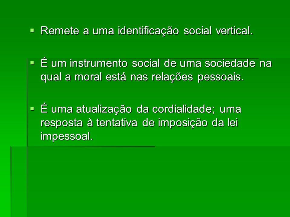 Remete a uma identificação social vertical. Remete a uma identificação social vertical. É um instrumento social de uma sociedade na qual a moral está