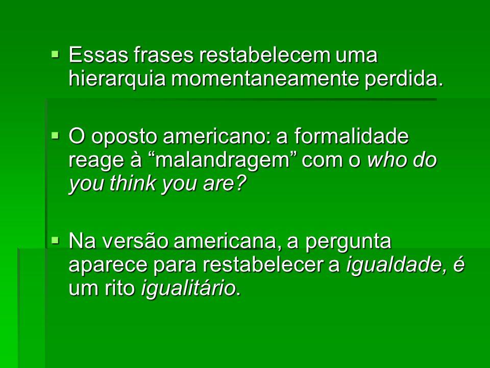 Qual é, então, o dilema brasileiro.Sociedade com dois ideais: igualdade e hierarquia.
