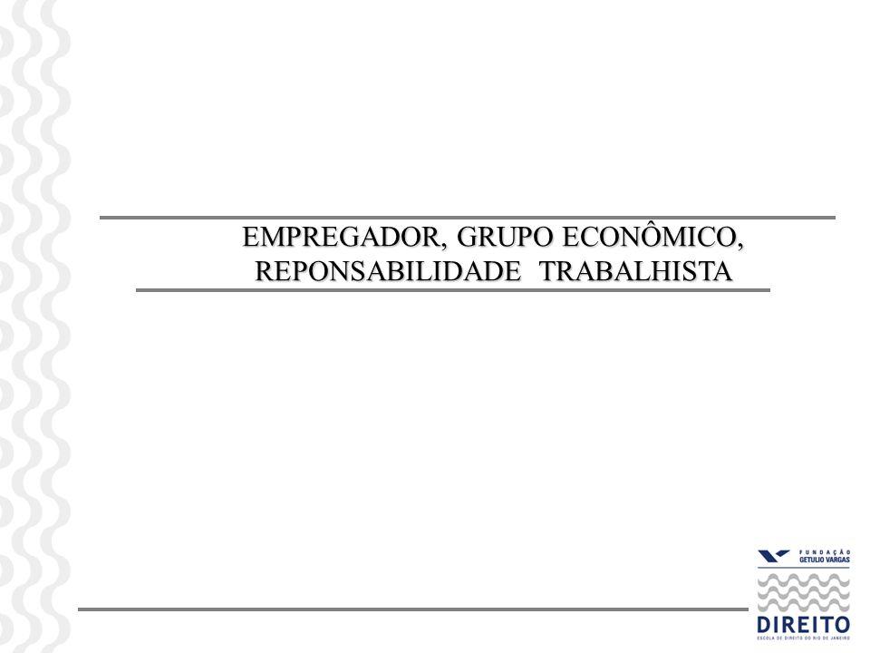 EMPREGADOR, GRUPO ECONÔMICO, REPONSABILIDADE TRABALHISTA