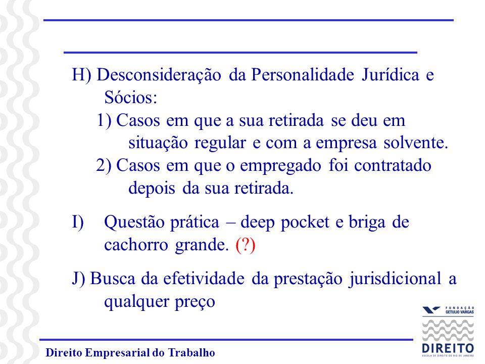 Direito Empresarial do Trabalho H) Desconsideração da Personalidade Jurídica e Sócios: 1) Casos em que a sua retirada se deu em situação regular e com a empresa solvente.