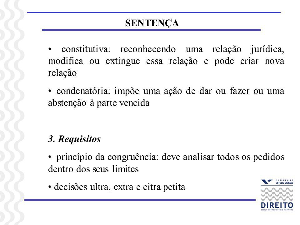 SENTENÇA constitutiva: reconhecendo uma relação jurídica, modifica ou extingue essa relação e pode criar nova relação condenatória: impõe uma ação de