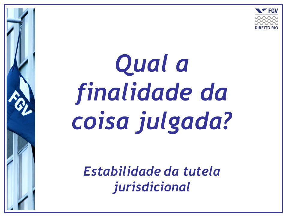 Qual a finalidade da coisa julgada? Estabilidade da tutela jurisdicional