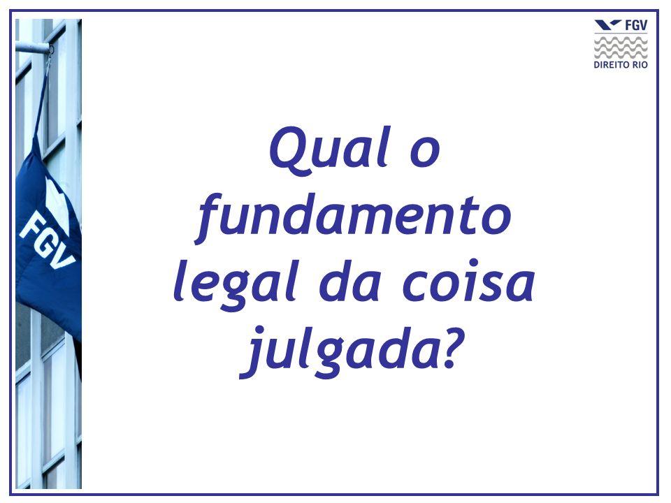 Qual o fundamento legal da coisa julgada?