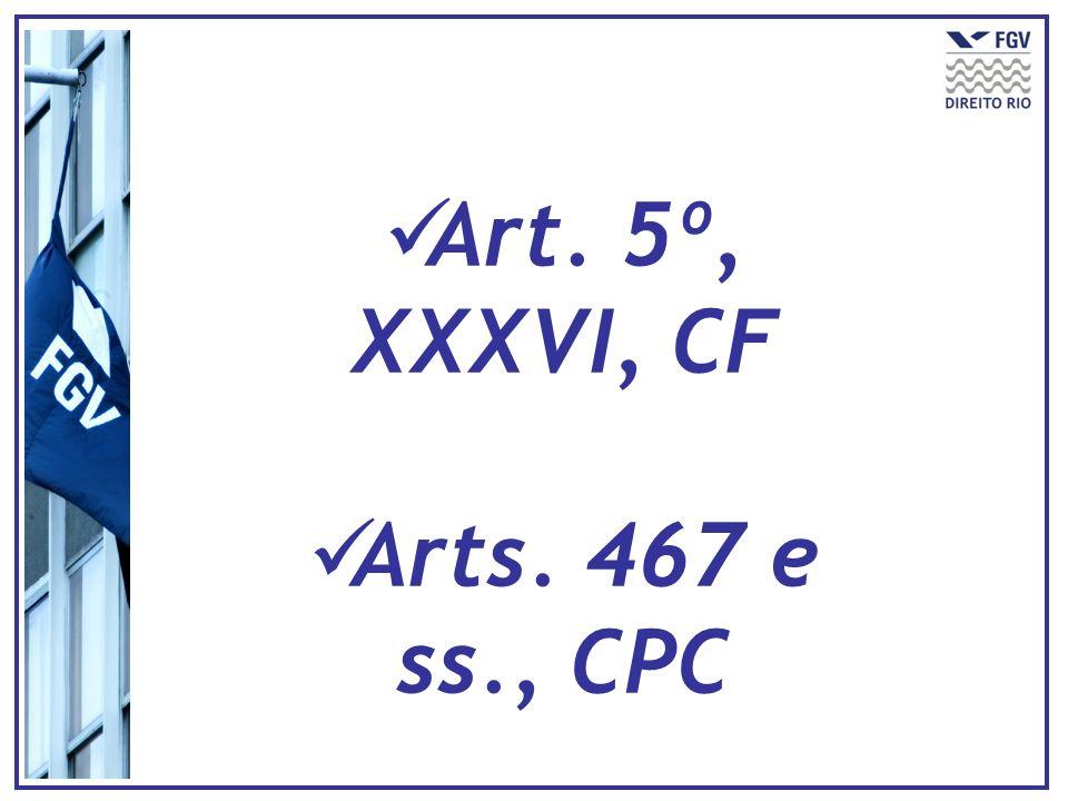 Art. 5º, XXXVI, CF Arts. 467 e ss., CPC