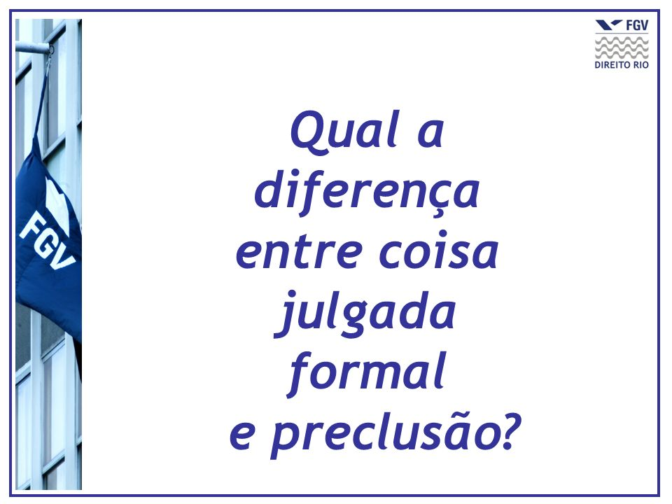 Qual a diferença entre coisa julgada formal e preclusão?