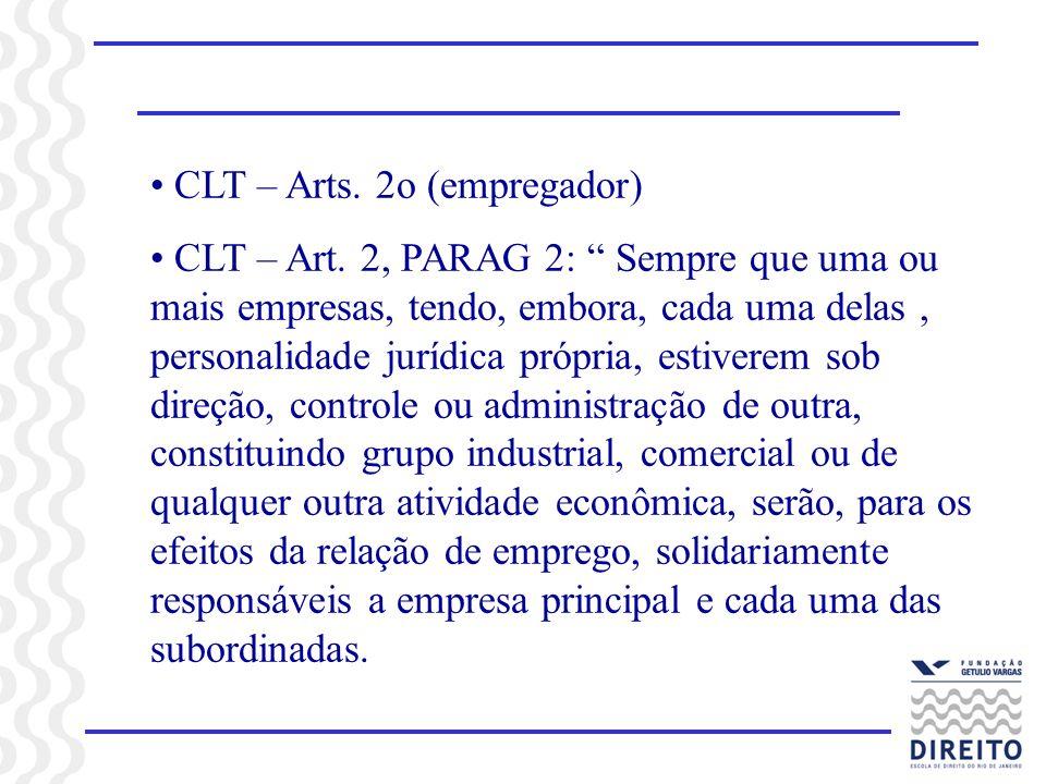CLT – Arts. 2o (empregador) CLT – Art. 2, PARAG 2: Sempre que uma ou mais empresas, tendo, embora, cada uma delas, personalidade jurídica própria, est