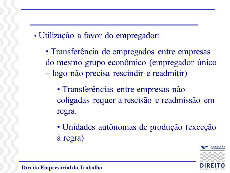 Direito Empresarial do Trabalho Utilização a favor do empregador: Transferência de empregados entre empresas do mesmo grupo econômico (empregador únic
