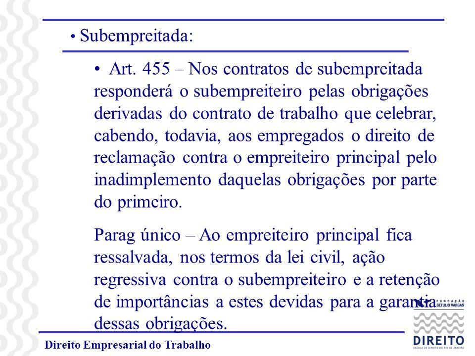 Direito Empresarial do Trabalho Subempreitada: Art. 455 – Nos contratos de subempreitada responderá o subempreiteiro pelas obrigações derivadas do con
