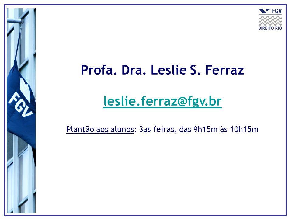 Profa. Dra. Leslie S. Ferraz leslie.ferraz@fgv.br Plantão aos alunos: 3as feiras, das 9h15m às 10h15m