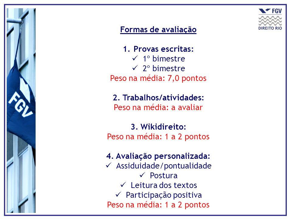 Formas de avaliação 1.Provas escritas: 1º bimestre 2º bimestre Peso na média: 7,0 pontos 2. Trabalhos/atividades: Peso na média: a avaliar 3. Wikidire
