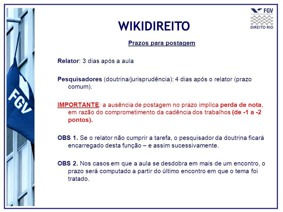 Prazos para postagem Relator: 3 dias após a aula Pesquisadores (doutrina/jurisprudência): 4 dias após o relator (prazo comum). IMPORTANTE: a ausência