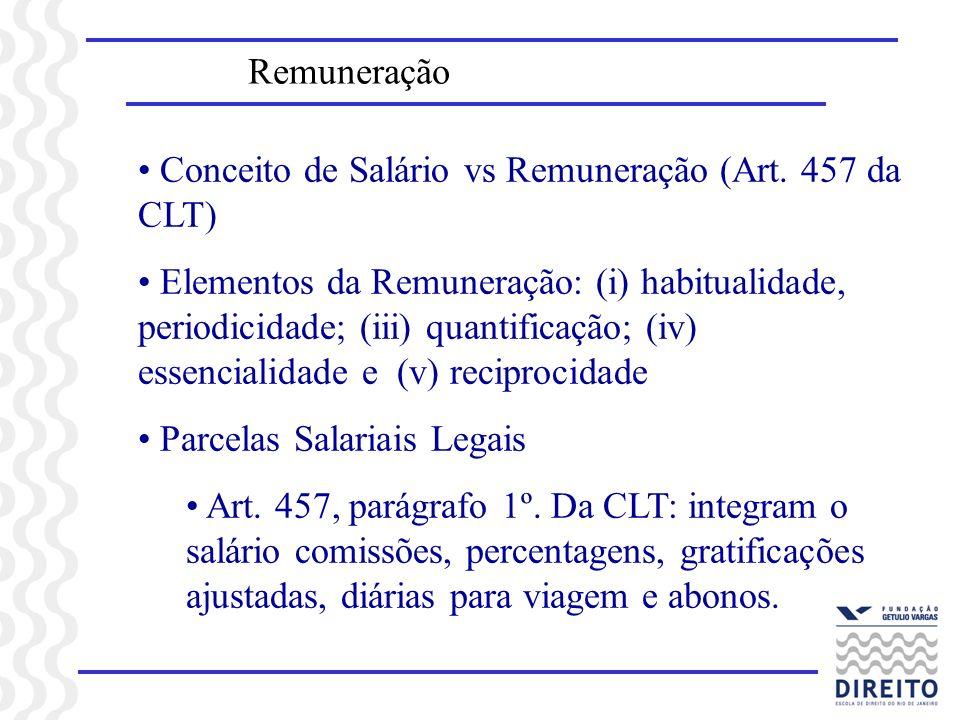 Remuneração Conceito de Salário vs Remuneração (Art. 457 da CLT) Elementos da Remuneração: (i) habitualidade, periodicidade; (iii) quantificação; (iv)