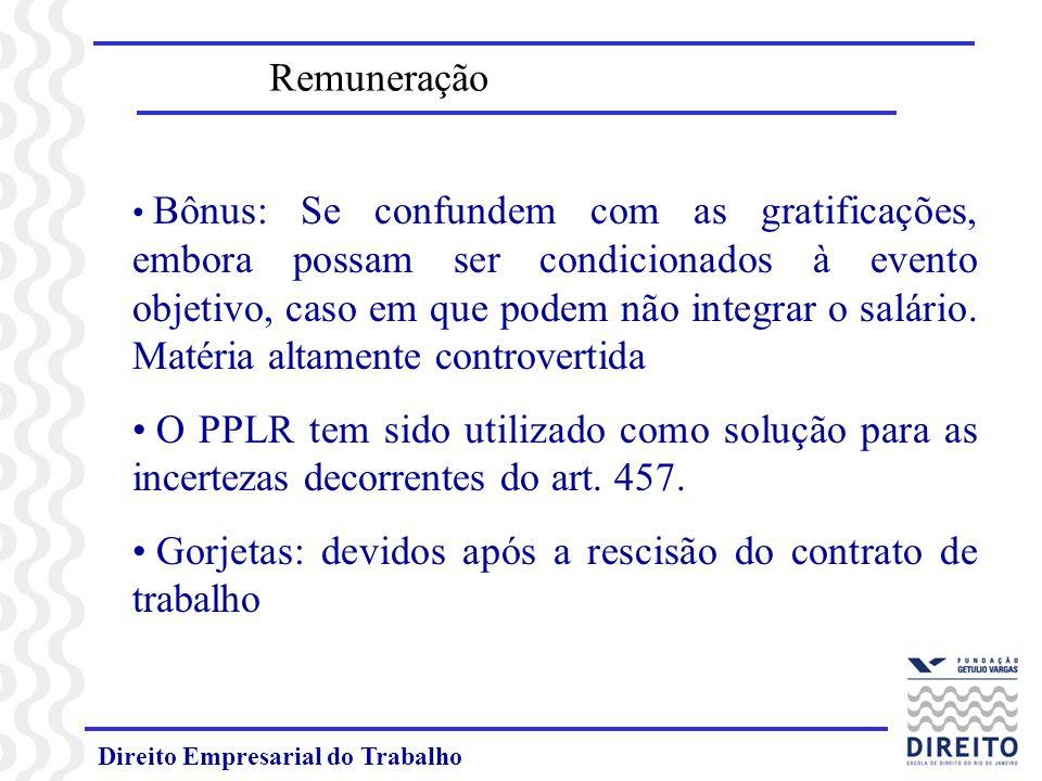 Direito Empresarial do Trabalho Bônus: Se confundem com as gratificações, embora possam ser condicionados à evento objetivo, caso em que podem não int