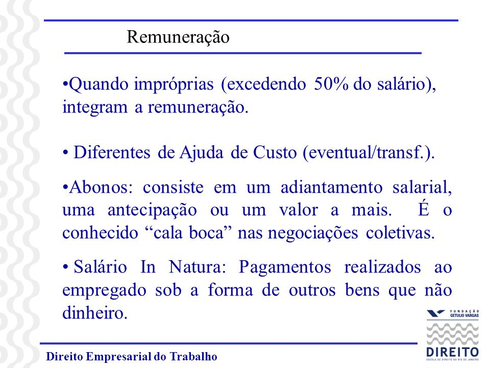 Direito Empresarial do Trabalho Quando impróprias (excedendo 50% do salário), integram a remuneração. Diferentes de Ajuda de Custo (eventual/transf.).