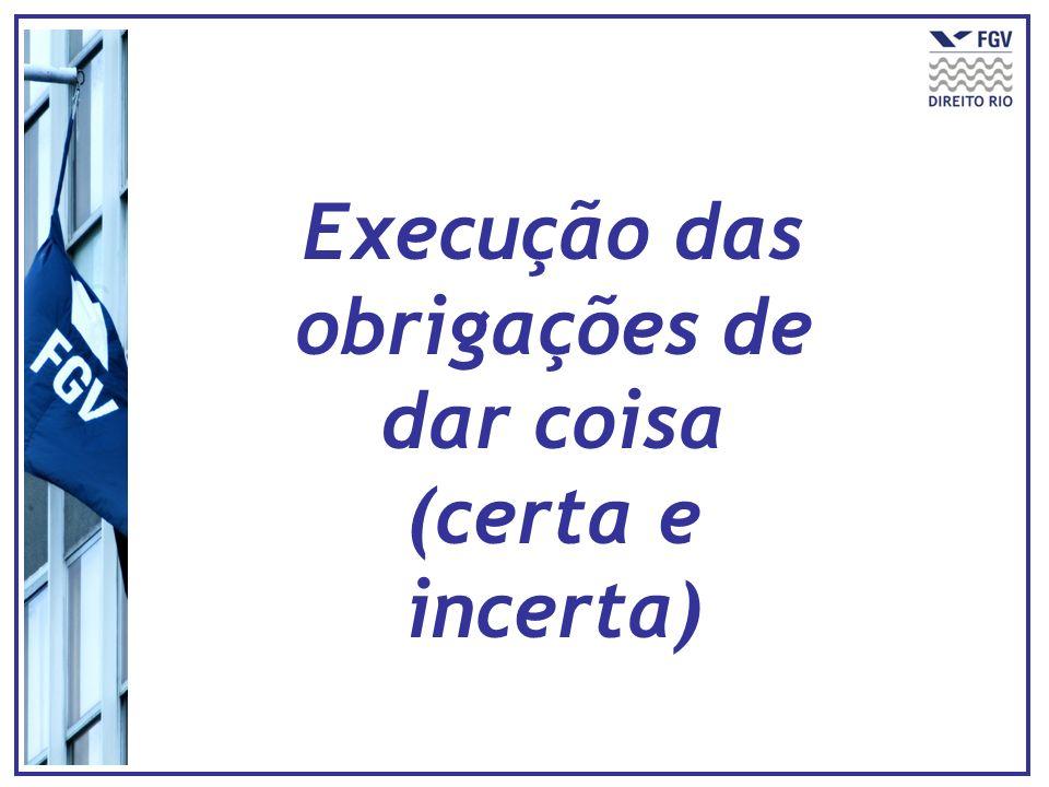 Execução das obrigações de dar coisa (certa e incerta)