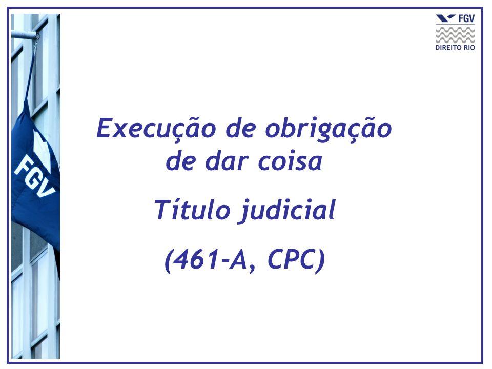 Execução de obrigação de dar coisa Título judicial (461-A, CPC)