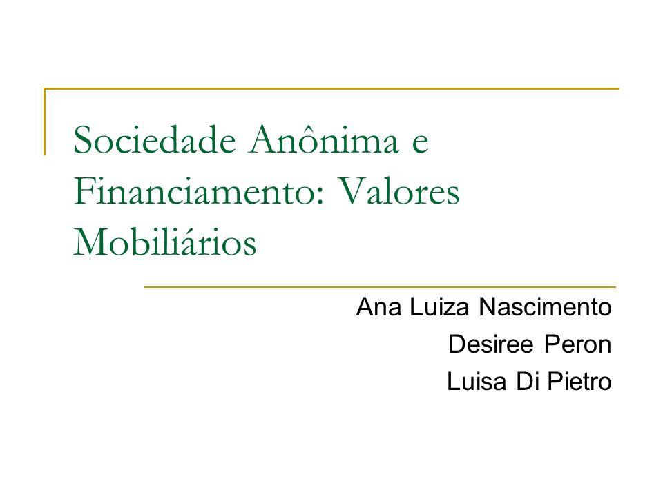 Sociedade Anônima e Financiamento: Valores Mobiliários Ana Luiza Nascimento Desiree Peron Luisa Di Pietro