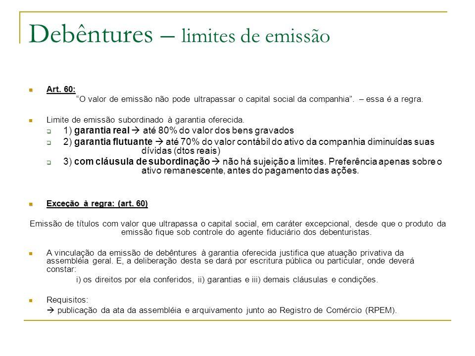 Debêntures – limites de emissão Art. 60: Art. 60: O valor de emissão não pode ultrapassar o capital social da companhia. – essa é a regra. Limite de e
