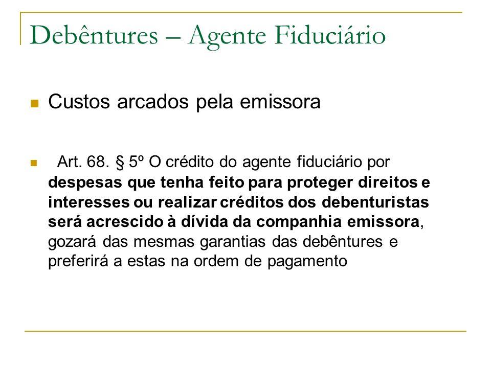 Debêntures – Agente Fiduciário Custos arcados pela emissora Art. 68. § 5º O crédito do agente fiduciário por despesas que tenha feito para proteger di