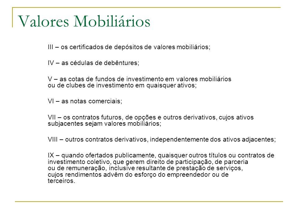 Valores Mobiliários III – os certificados de depósitos de valores mobiliários; IV – as cédulas de debêntures; V – as cotas de fundos de investimento e