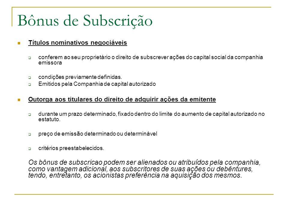 Bônus de Subscrição Títulos nominativos negociáveis conferem ao seu proprietário o direito de subscrever ações do capital social da companhia emissora