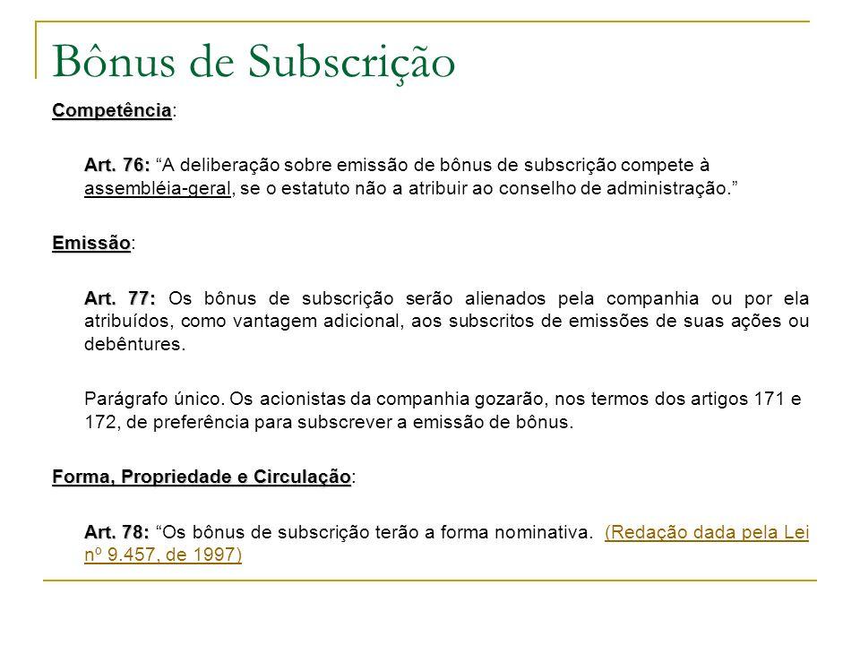 Bônus de Subscrição Competência Competência: Art. 76: Art. 76: A deliberação sobre emissão de bônus de subscrição compete à assembléia-geral, se o est
