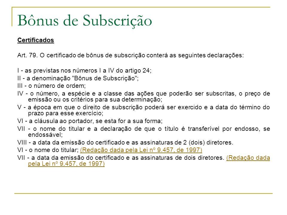 Bônus de Subscrição Certificados Art. 79. O certificado de bônus de subscrição conterá as seguintes declarações: I - as previstas nos números I a IV d
