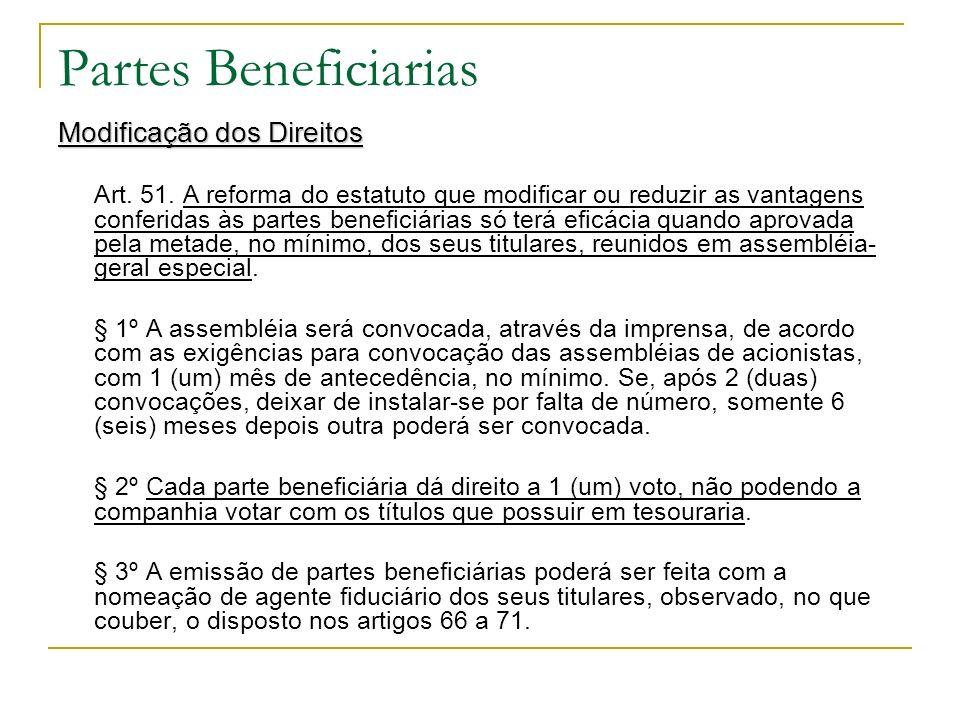 Partes Beneficiarias Modificação dos Direitos Art. 51. A reforma do estatuto que modificar ou reduzir as vantagens conferidas às partes beneficiárias