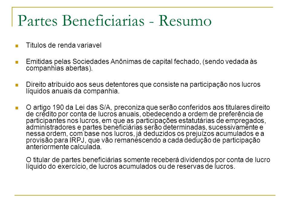 Partes Beneficiarias - Resumo Titulos de renda variavel Emitidas pelas Sociedades Anônimas de capital fechado, (sendo vedada às companhias abertas). D