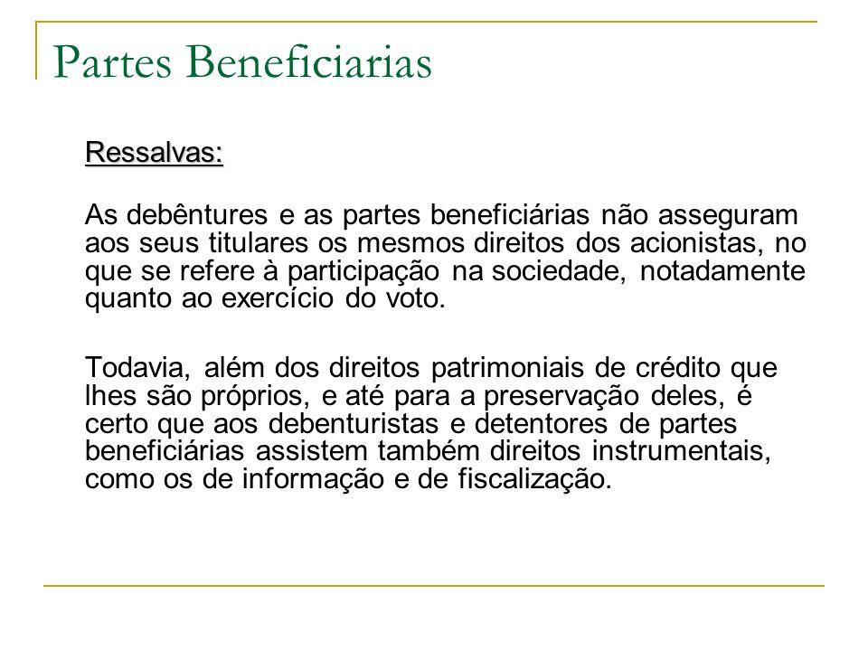 Partes Beneficiarias Ressalvas: As debêntures e as partes beneficiárias não asseguram aos seus titulares os mesmos direitos dos acionistas, no que se