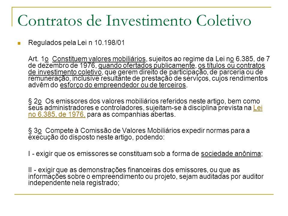 Contratos de Investimento Coletivo Regulados pela Lei n 10.198/01 Art. 1o Constituem valores mobiliários, sujeitos ao regime da Lei no 6.385, de 7 de