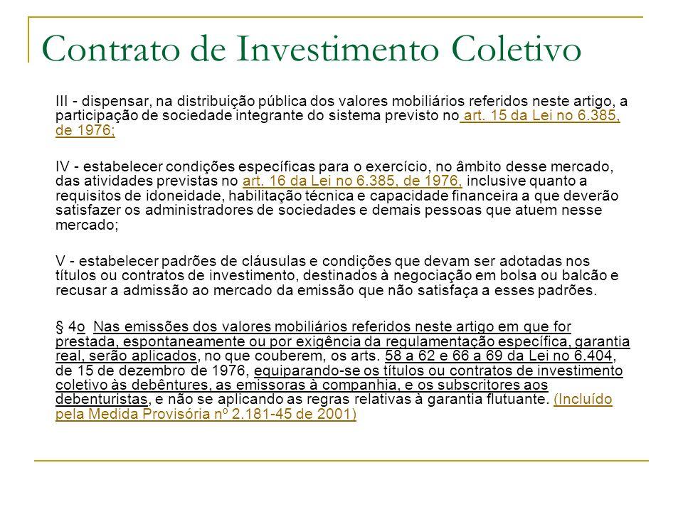 Contrato de Investimento Coletivo III - dispensar, na distribuição pública dos valores mobiliários referidos neste artigo, a participação de sociedade
