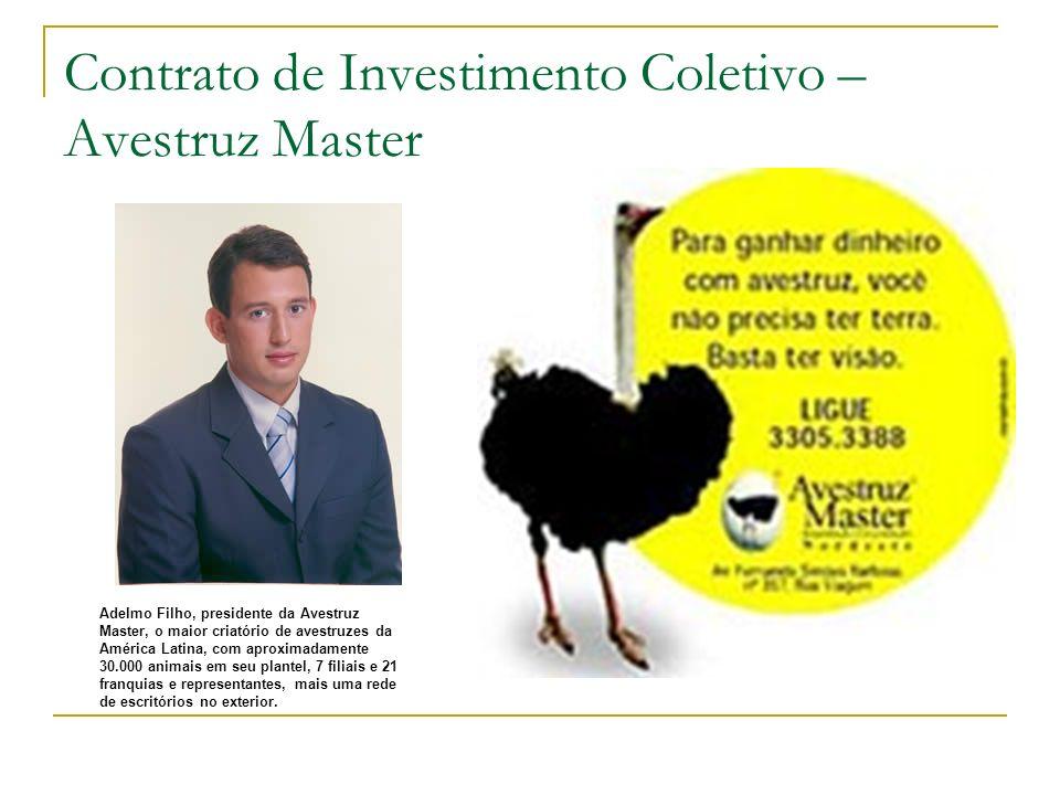 Contrato de Investimento Coletivo – Avestruz Master Adelmo Filho, presidente da Avestruz Master, o maior criatório de avestruzes da América Latina, co