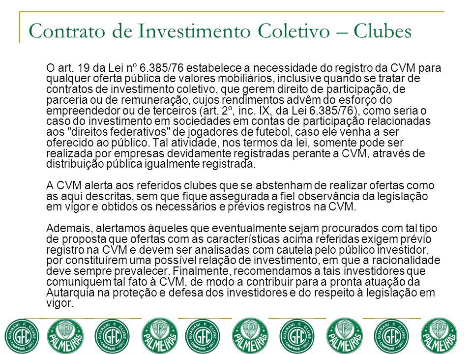 Contrato de Investimento Coletivo – Clubes O art. 19 da Lei nº 6.385/76 estabelece a necessidade do registro da CVM para qualquer oferta pública de va